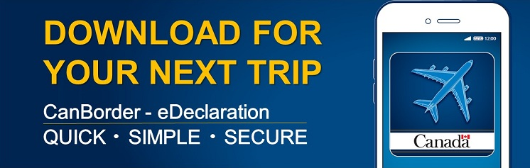 Download for your next trip – CanBorder - eDeclaration – Quick, Simple, Secure